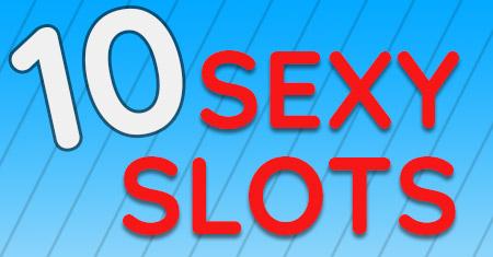 10 sexy slots