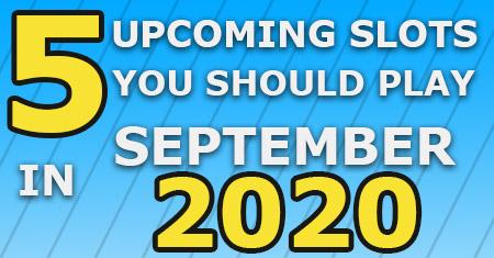 5 upcoming slots september 2020